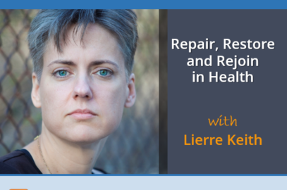 Repair, Restore and Rejoin in Health with Lierre Keith