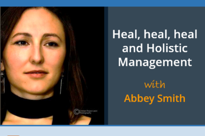 Heal, heal, heal and Holistic Management with Abbey Smith