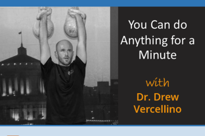 You Can do Anything for a Minute with Dr. Drew Vercellino