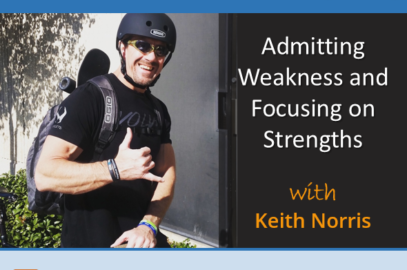 Admitting Weakness and Focusing on Strengths with Keith Norris