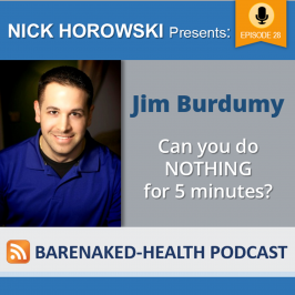 Jim Burdumy: Can you do NOTHING for 5 minutes?