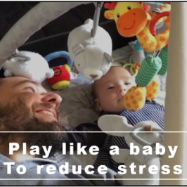 Play like a baby to reduce stress