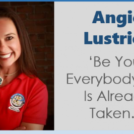 "Angie Lustrick – ""Be you, everybody else is already taken"""