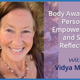 Body Awareness, Personal Empowerment and Self Reflection with Vidya Mcneill