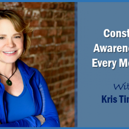 Constant Awareness at Every Moment with Kris Timpert