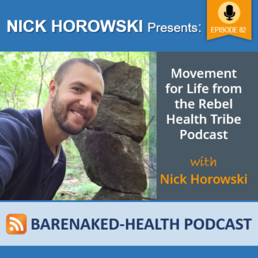 Nick Horowski, Movement for Life from the Rebel Health Tribe Podcast