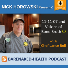 11-11-07 and Visions of Bone Broth with Chef Lance Roll