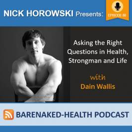 Asking the Right Questions in Health, Strongman and Life with Dain Wallis