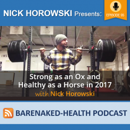 Strong as an Ox and Healthy as a Horse in 2017 with Nick Horowski