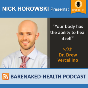 """Your body has the ability to heal itself"" with Dr. Drew Vercellino"