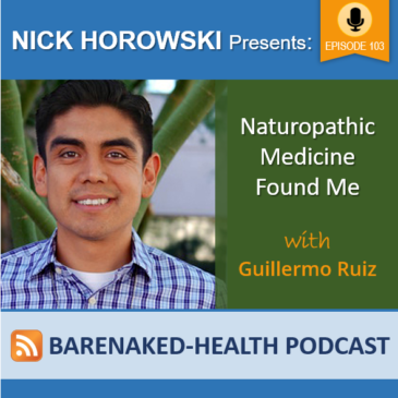 Naturopathic Medicine Found Me with Guillermo Ruiz