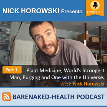 Part 1 of Plant Medicine, World's Strongest Man, Purging and One with the Universe with Nick Horowski