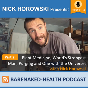 Part 2 of Plant Medicine, World's Strongest Man, Purging and One with the Universe with Nick Horowski